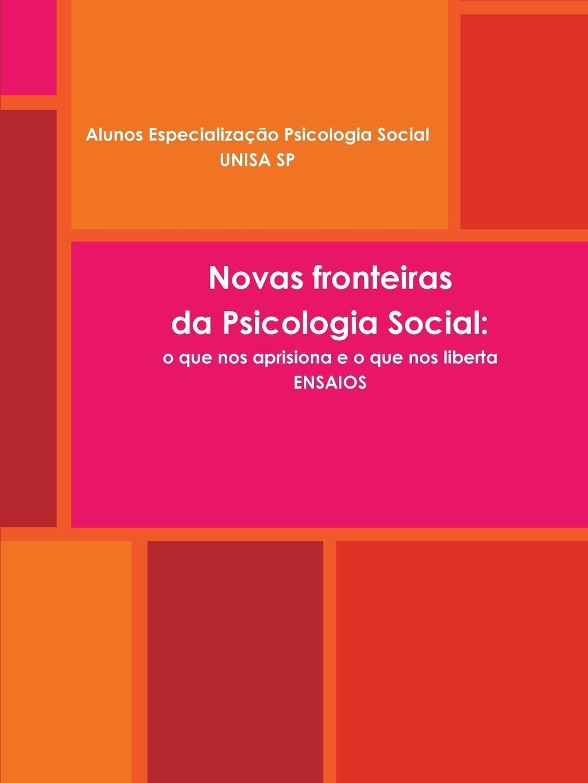 Alunos Especialização Unisa 2016 Novas perspectivas da Psicologia Social. o que nos aprisiona e liberta. Ensaios