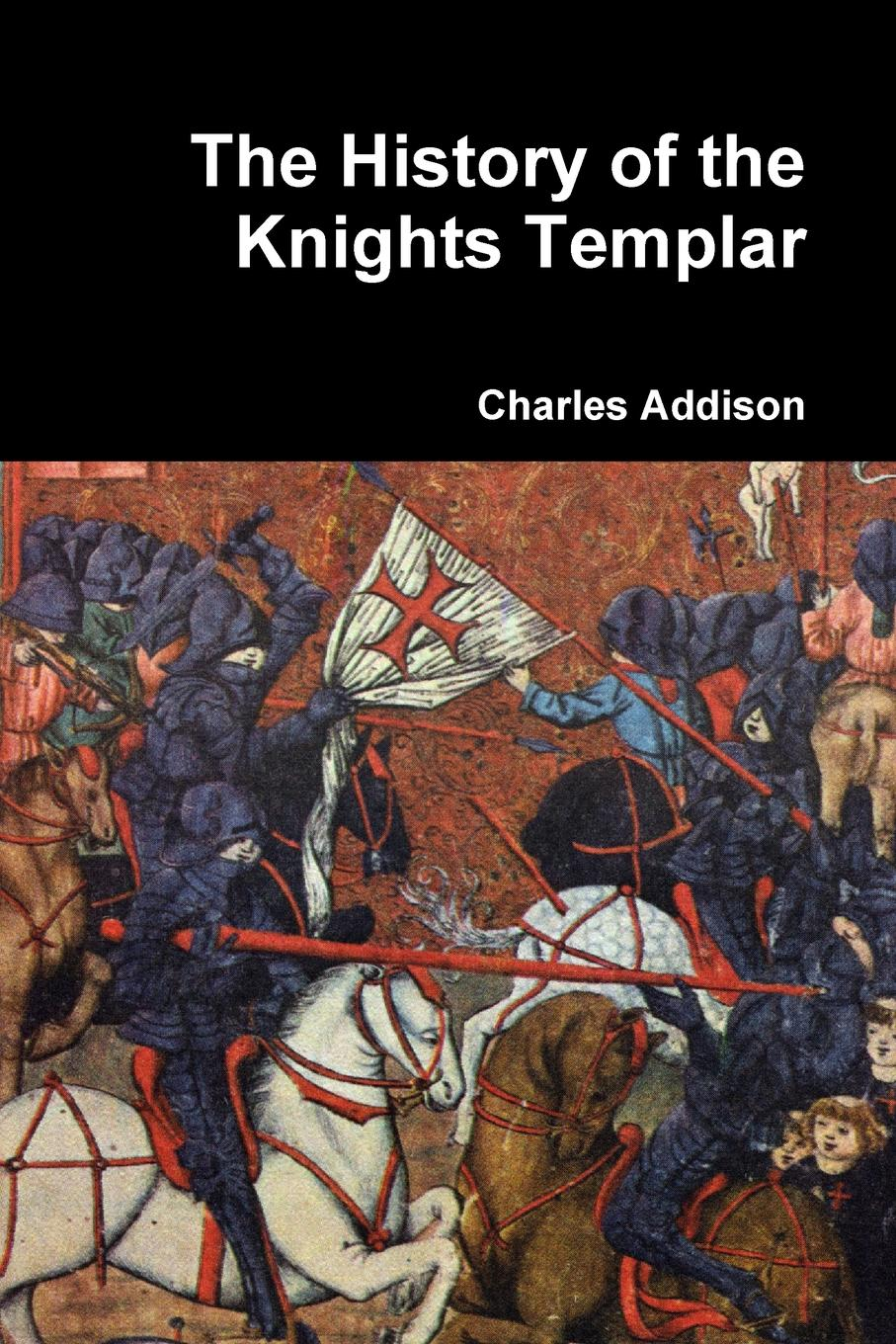 Charles Addison The History of the Knights Templar жан воглер the knights эрик якобсен jan vogler and the knights experience live from new york