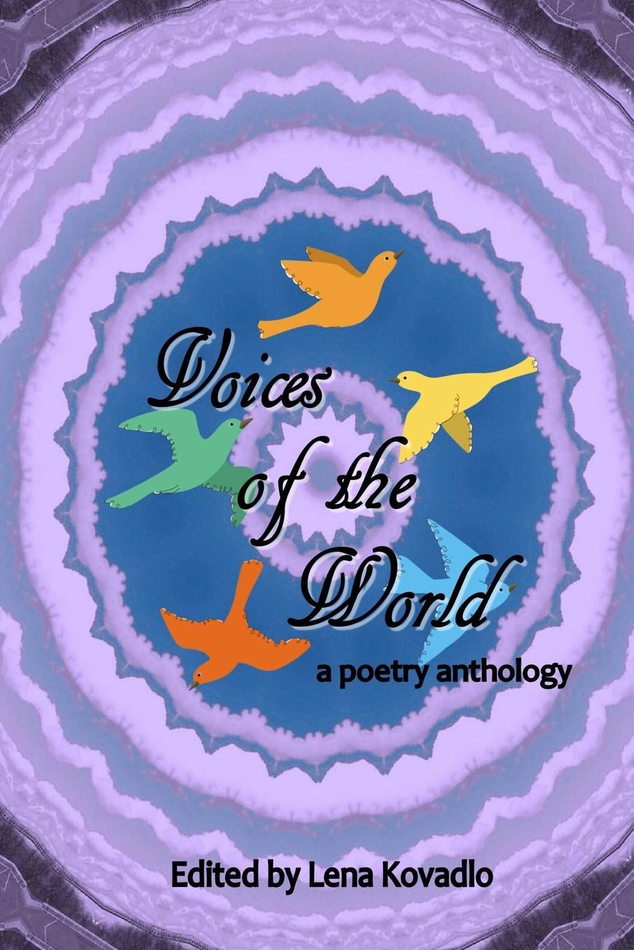 Lena Kovadlo Voices of the World - a poetry anthology do chong poep sa cold heart thawing the zen poetry of do chong an anthology of poetry about living in the modern world