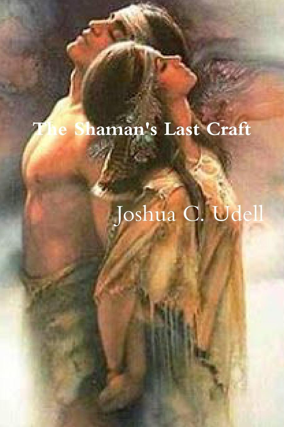 Joshua C. Udell The Shaman.s Last Craft one potion in the grave