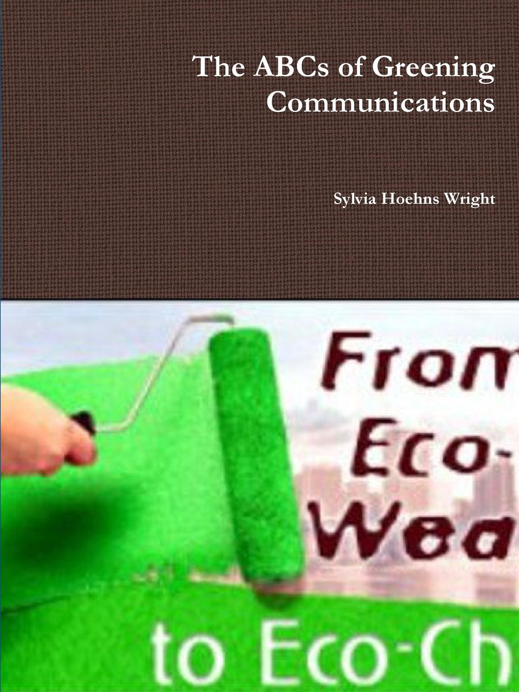 The ABCs of Greening Communications The ABCs of Greening Communications is published to inspire all...