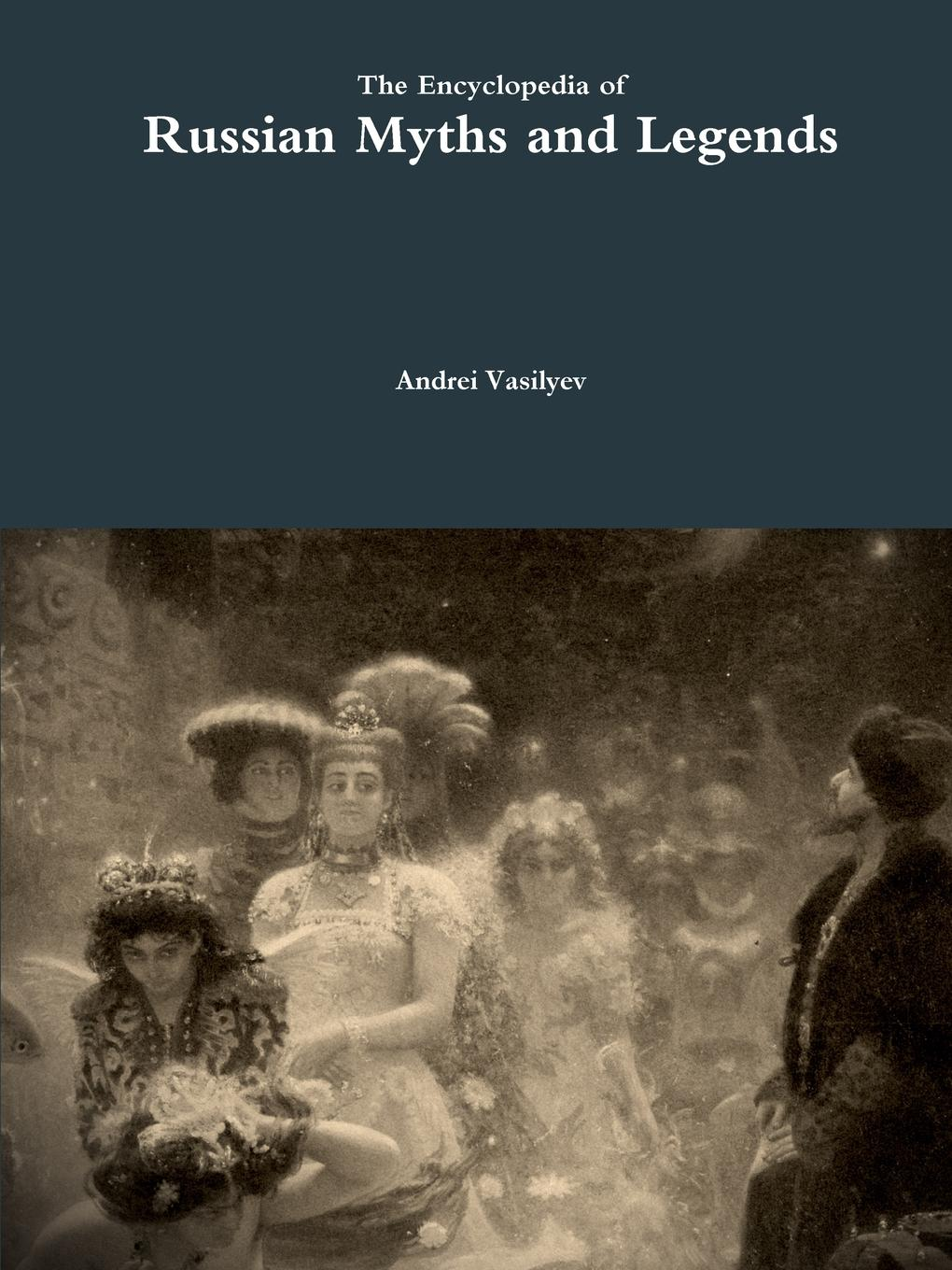 Andrei Vasilyev The Encyclopedia of Russian Myths and Legends hard nuts of history myths and legends
