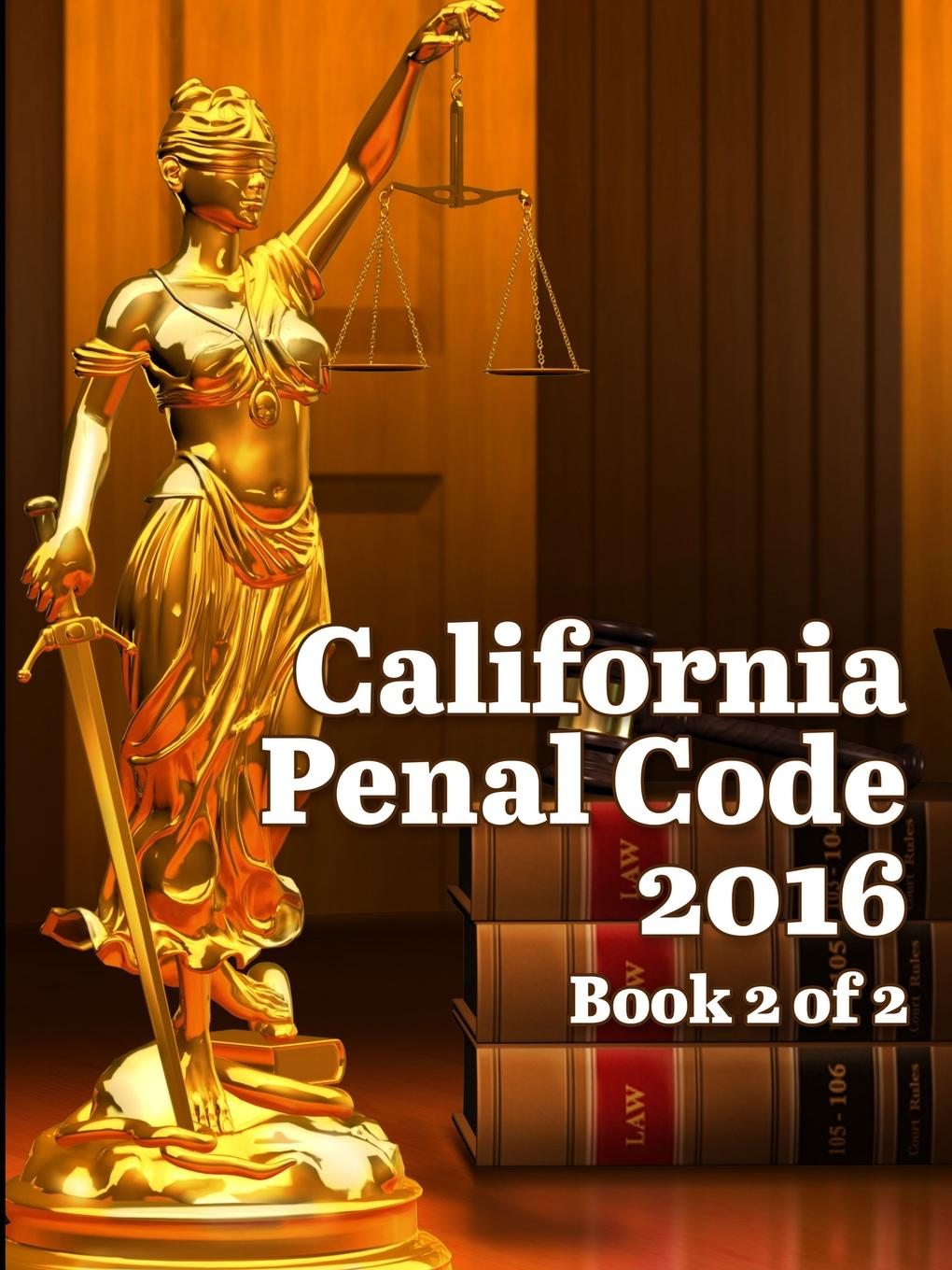 John Snape California Penal Code 2016 Book 2 of 2 california criminal law pleading and practice in the courts of the state of california the penal code of california containing all amendments to the close of with the sections of the code of civil pro