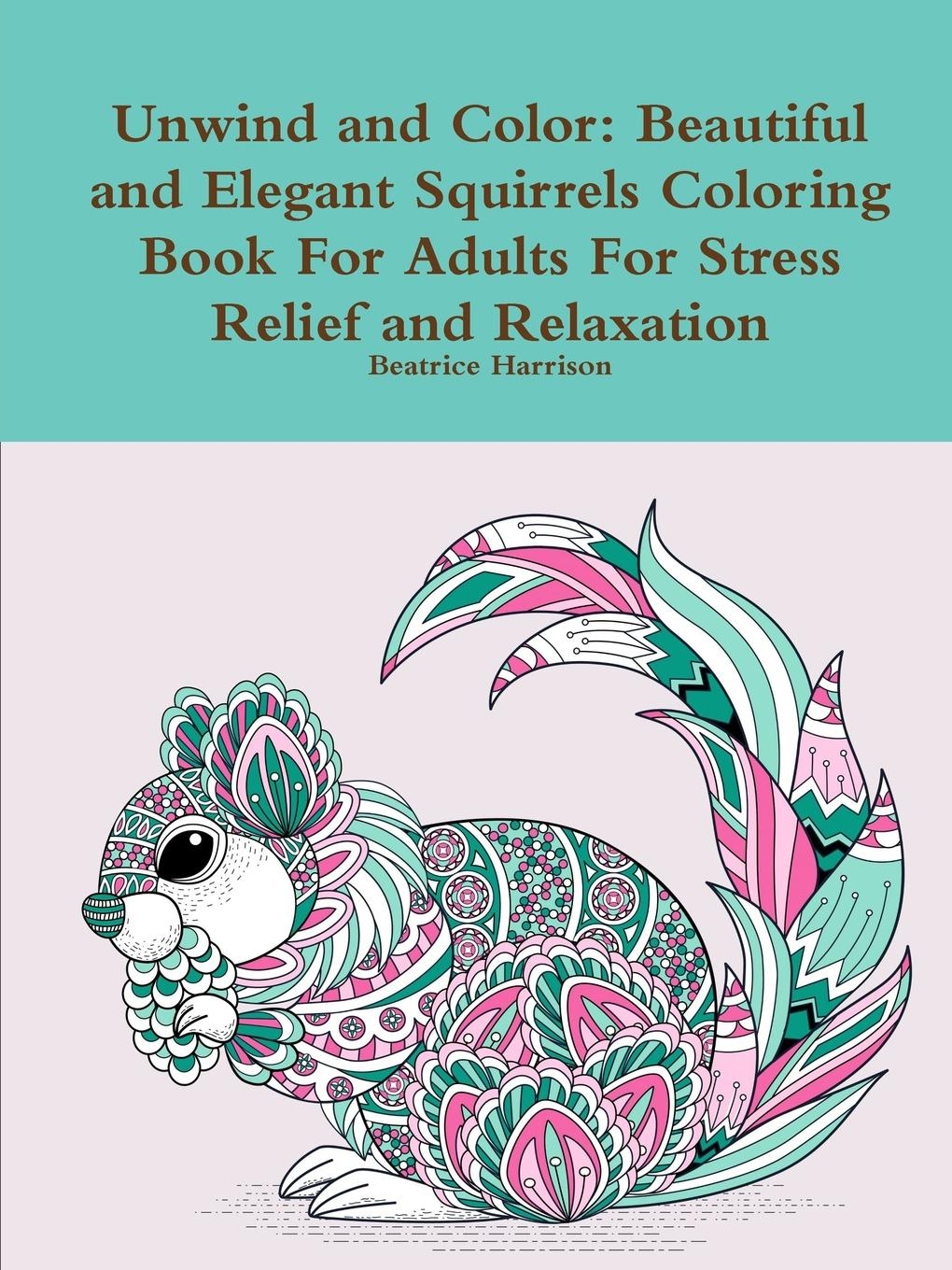 Beatrice Harrison Unwind and Color. Beautiful and Elegant Squirrels Coloring Book For Adults For Stress Relief and Relaxation colorful hexagon fidget spinner adhd stress relief toy relaxation gift for adults