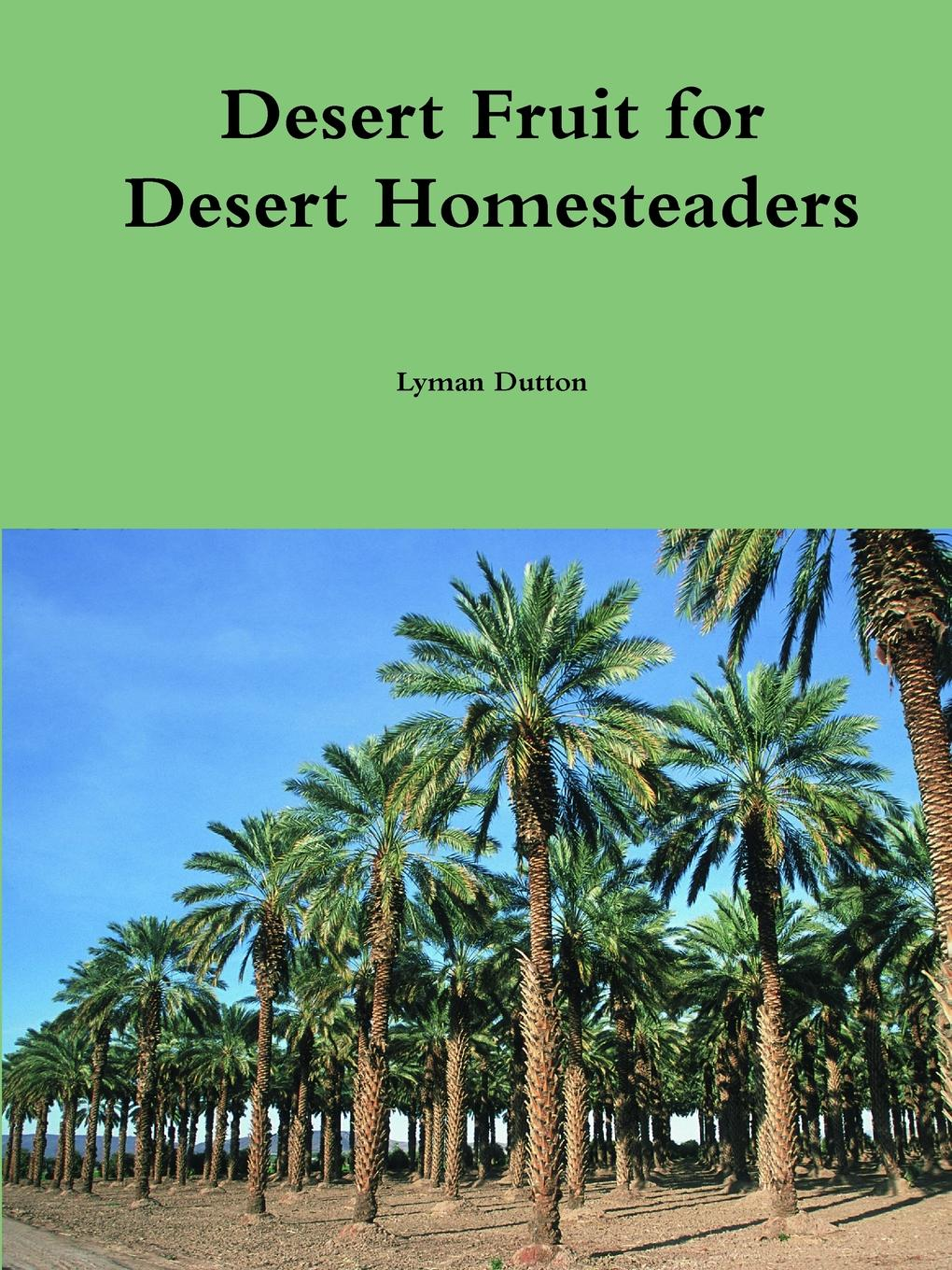 Lyman Dutton Desert Fruit for Desert Homesteaders недорого