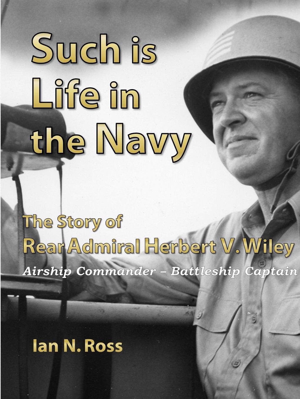 Ian Ross Such is Life in the Navy - The Story of Rear Admiral Herbert V. Wiley - Airship Commander, Battleship Captain artwox kyohko hasegawa 40061 japanese navy battleship mikasa three wooden deck aw10115