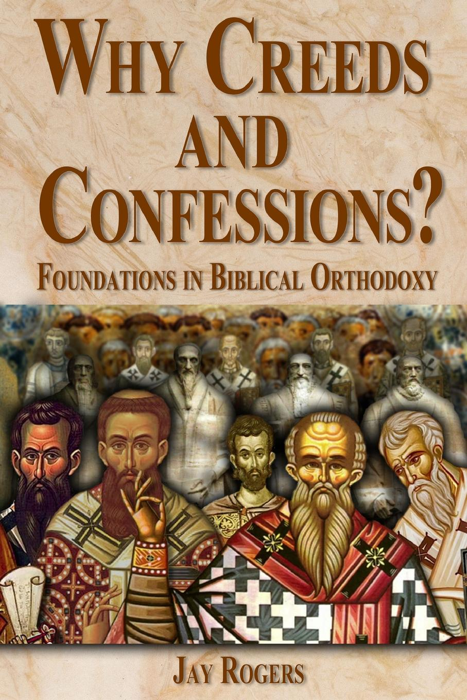 Jay Rogers Why Creeds and Confessions. a multitude of sins