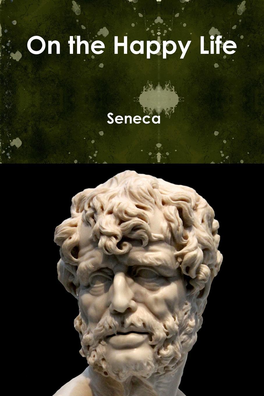 Seneca On the Happy Life seneca the younger ad lucilium epistulae morales volume 2