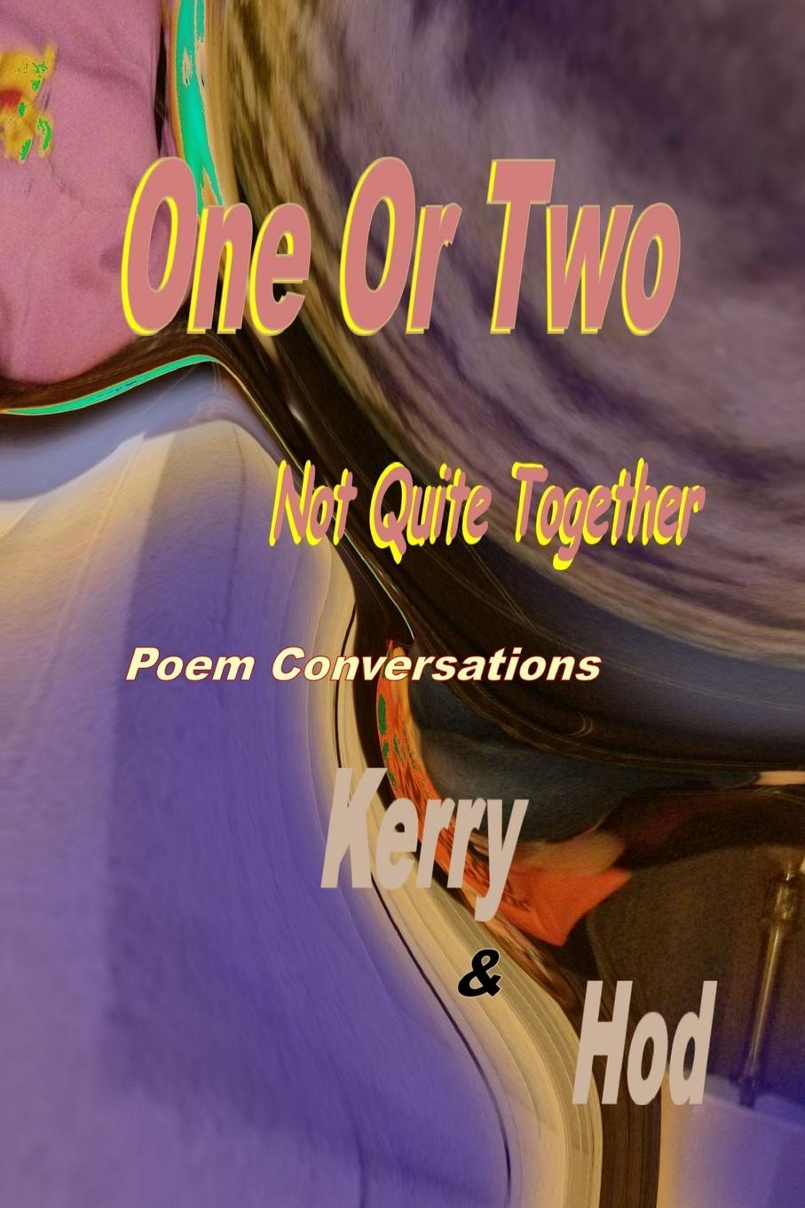 Kerry, Hod One Or Two; Not Quite Together Poem Conversations lynne gleason please forward do not delete book two