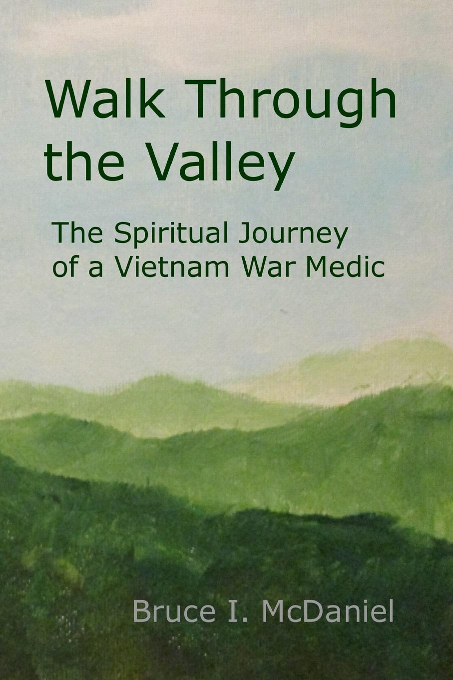 Bruce McDaniel Walk Through the Valley. The Spiritual Journey of a Vietnam War Medic mcdaniel george white our boys in france