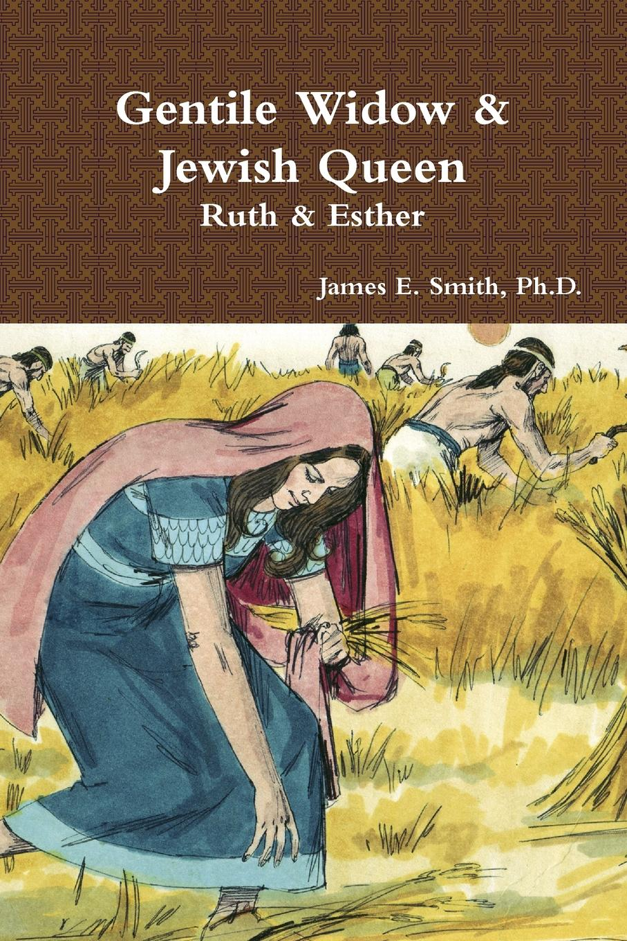 Ph.D. James E. Smith Gentile Widow . Jewish Queen. A Commentary on Ruth and Esther james montague rhodes old testament legends