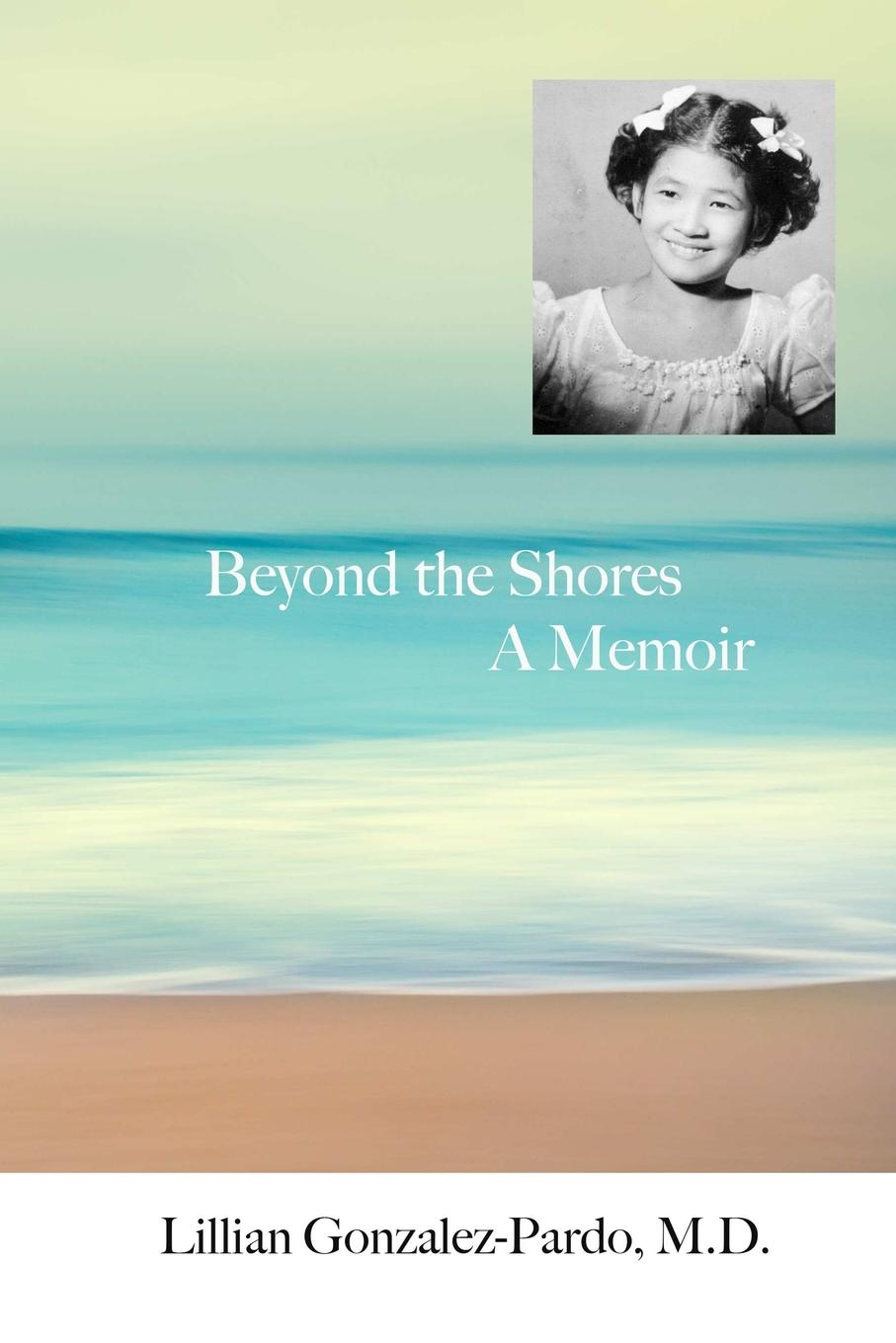 M.D. Lillian Gonzalez-Pardo Beyond the Shores diana her true story in her own words