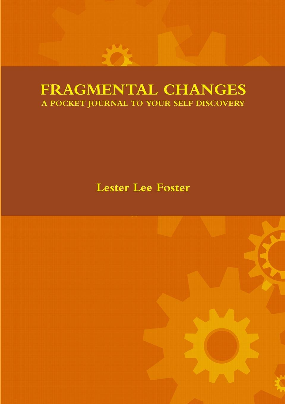 Lester Lee Foster Fragmental Changes. A Pocket Journal to Your Self Discovery 100 things to do on a journey