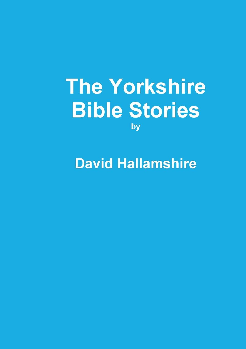 David Hallamshire The Yorkshire Bible Stories c j korryn bible dramatizations a collection of short stories