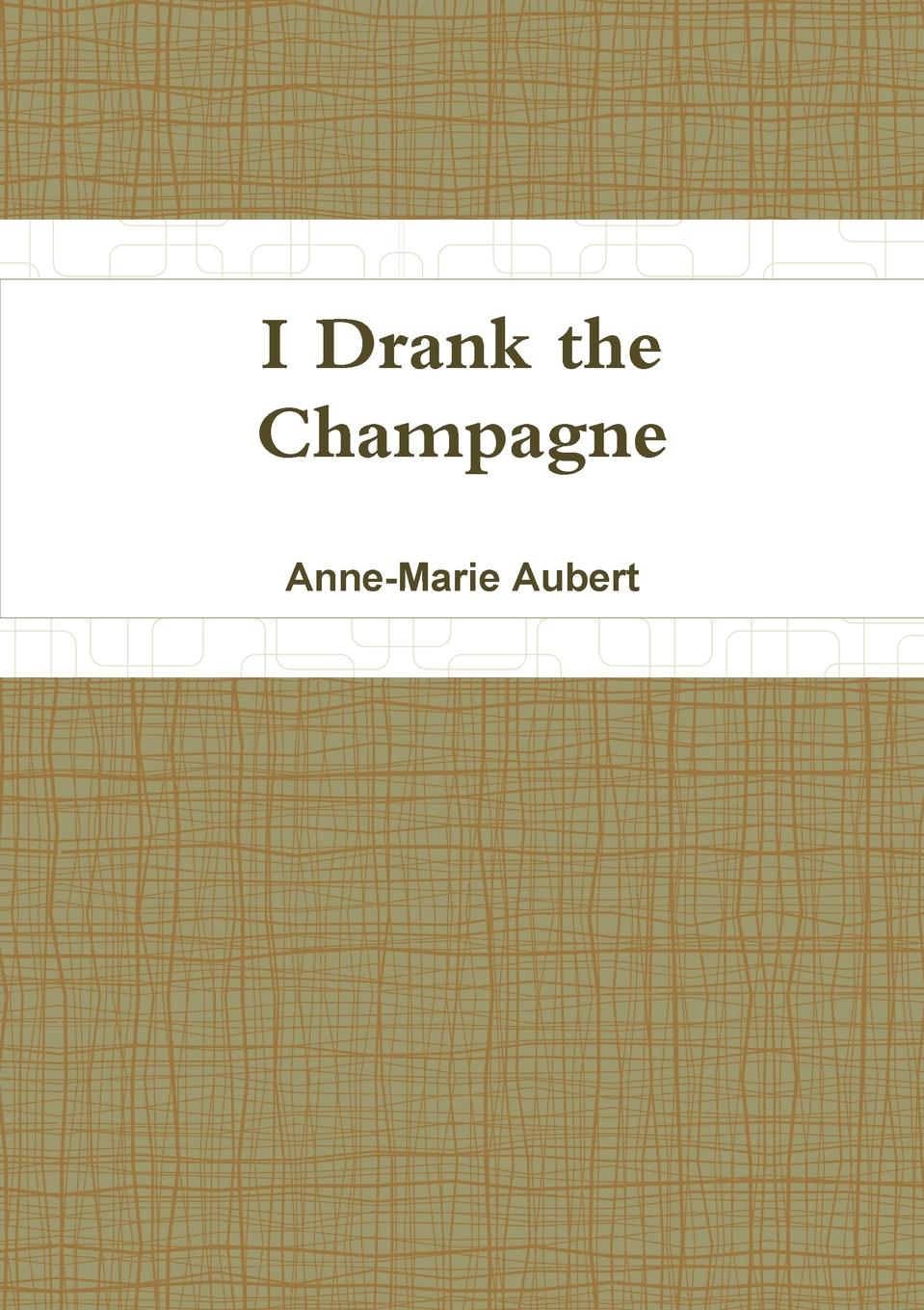 Anne-Marie Aubert I Drank the Champagne anne marie winston the baby consultant
