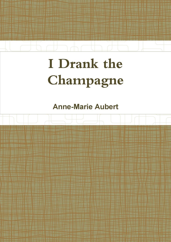 где купить Anne-Marie Aubert I Drank the Champagne по лучшей цене
