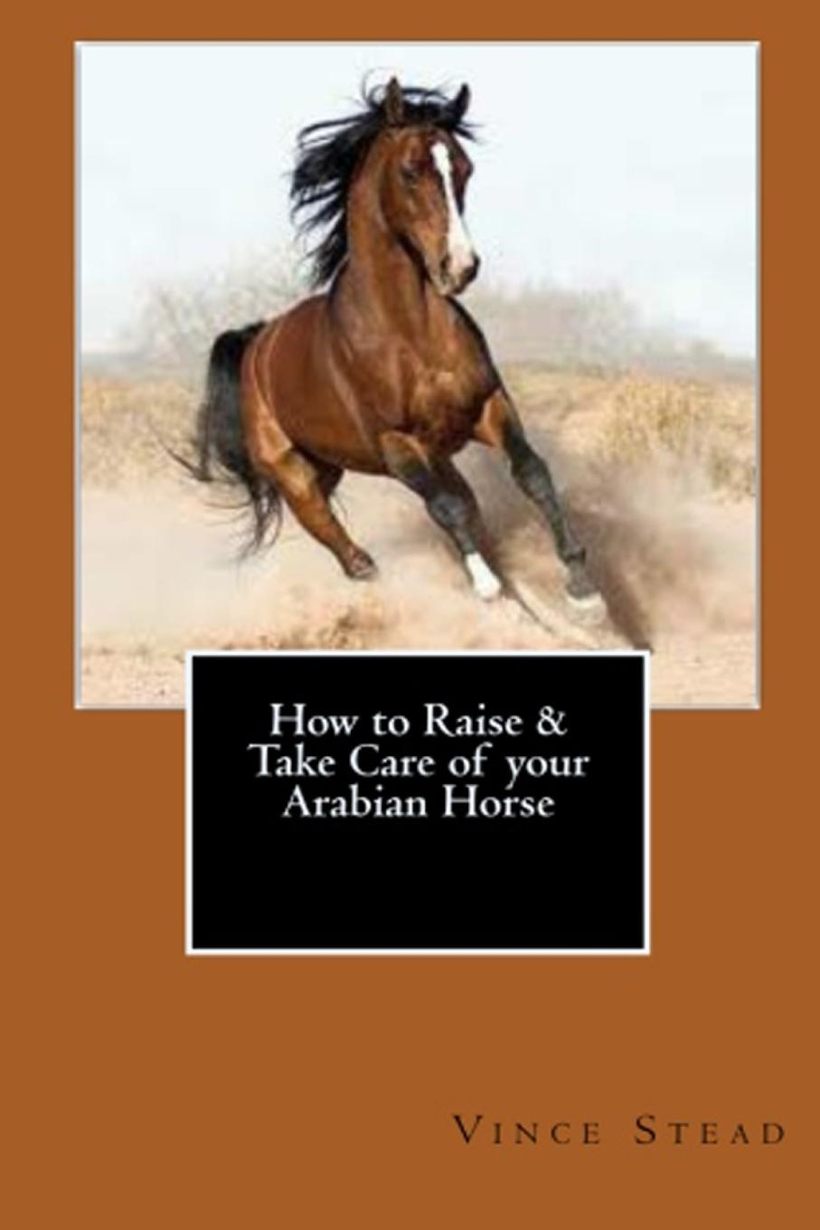Vince Stead How to Raise . Take Care of your Arabian Horse