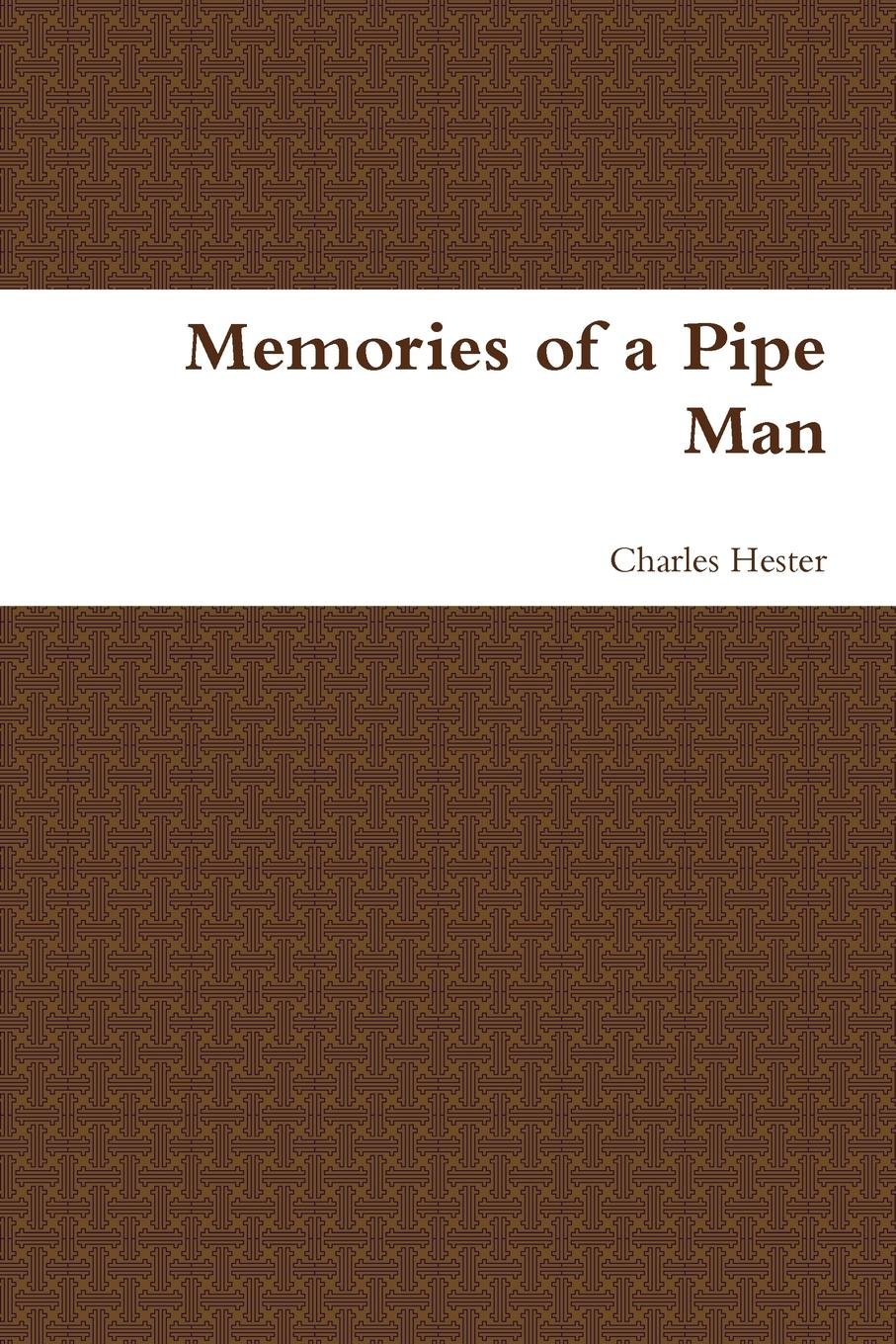 Charles Hester Memories of a Pipe Man fitch george hamlin comfort found in good old books