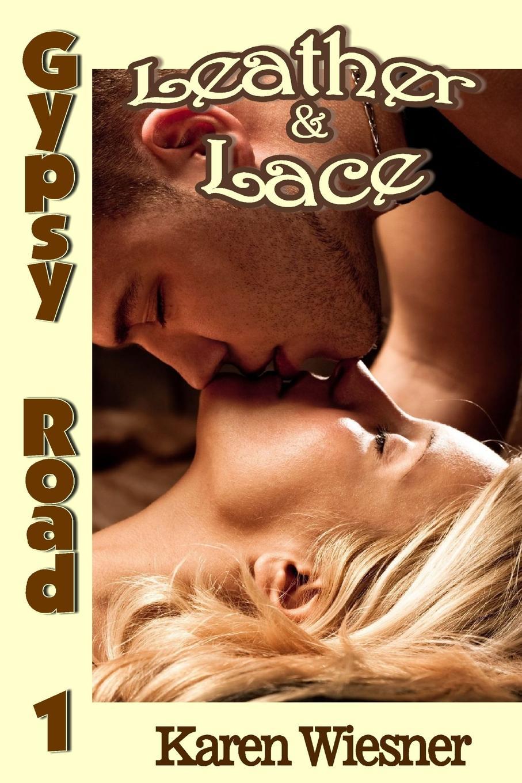 Karen Wiesner Leather . Lace, Book 1 of the Gypsy Road Series лиль мо lil mo meet the girl next door