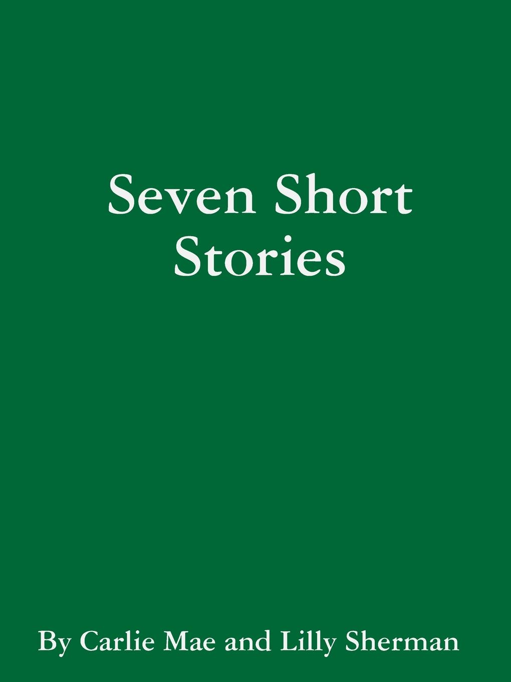 Carlie Mae Seven Short Stories mike adams seven stories every salesperson must tell