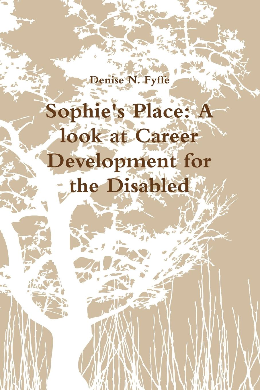 Denise N. Fyffe Sophie.s Place. A look at Career Development for the Disabled devi vallabhaneni what s your mba iq a manager s career development tool