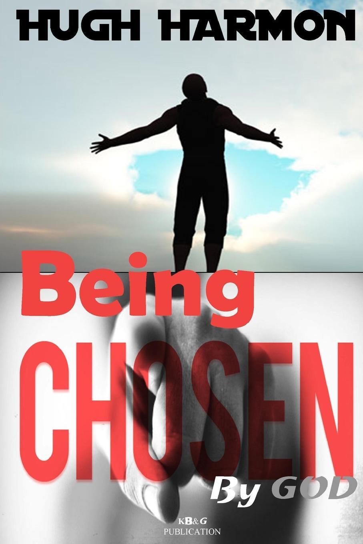 цена Hugh Harmon Being Chosen By God онлайн в 2017 году