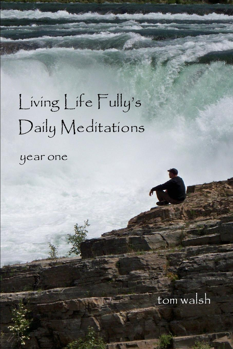 Фото - Tom Walsh Living Life Fully.s Daily Meditations we on