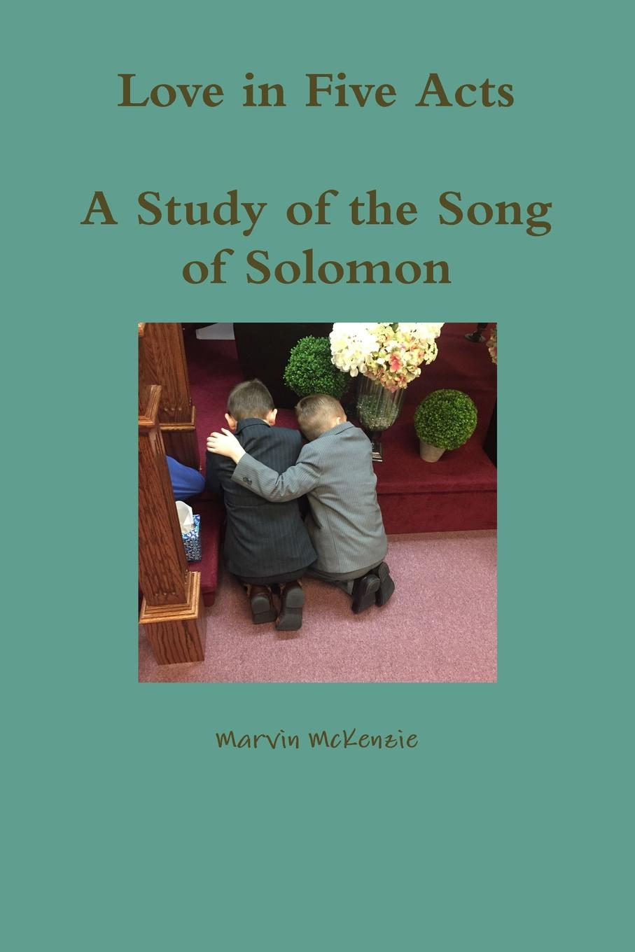 Marvin McKenzie Love in Five Acts; A Study of the Song of Solomon ivan secret the randy rabbit of israel the real meaning of the song of solomon