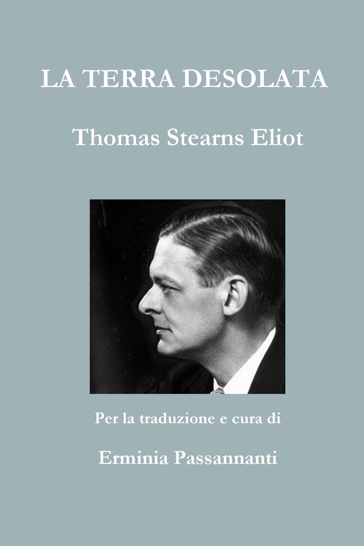 La Terra Desolata. Thomas Stearns Eliot La terra desolata: The Waste Land. di TS Eliot Tutte le poesie Nuova...