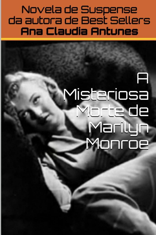 Ana Claudia Antunes A Misteriosa Morte de Marilyn Monroe