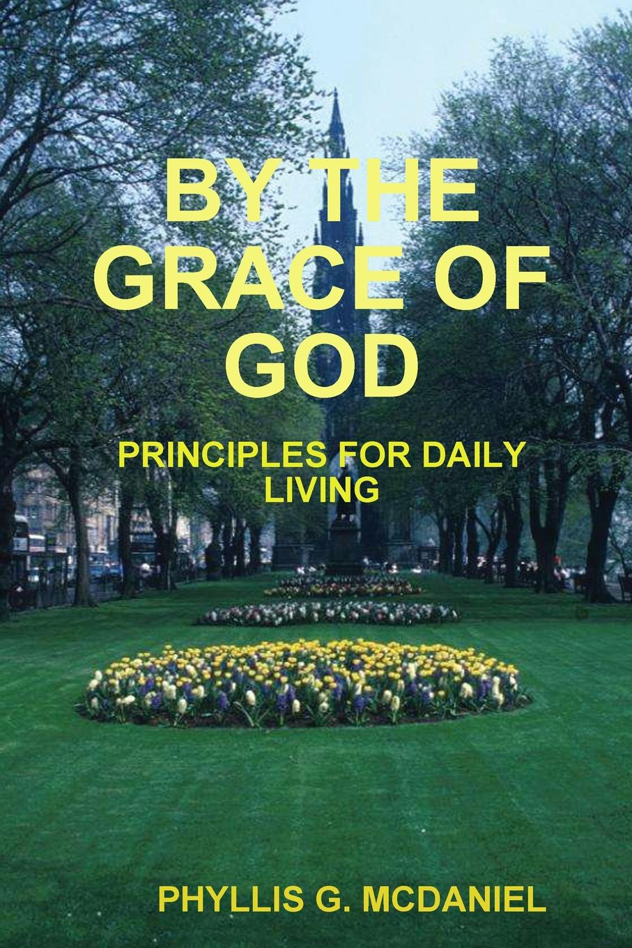Фото - PHYLLIS G. MCDANIEL BY THE GRACE OF GOD. PRINCIPLES FOR DAILY LIVING phyllis g mcdaniel life or death a detective bendix mystery v