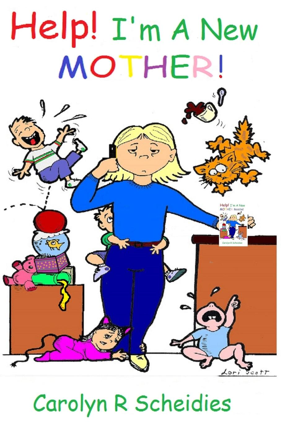 Carolyn R Scheidies Help. I.m A New Mother a mother is