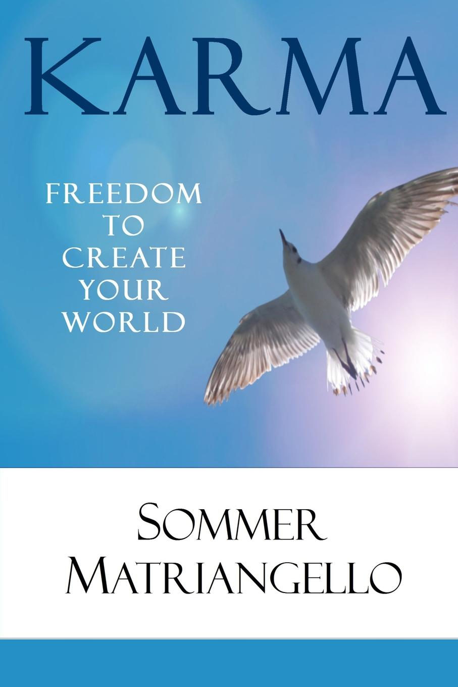 Sommer Matriangello Karma. The Freedom To Create Your World we the people