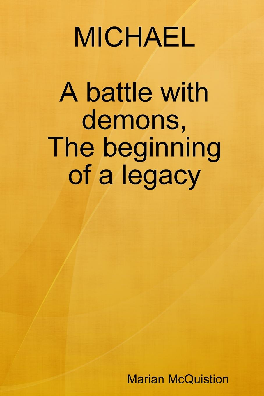 Marian McQuistion MICHAEL, a battle with demons, the beginning of a legacy a walk in paris