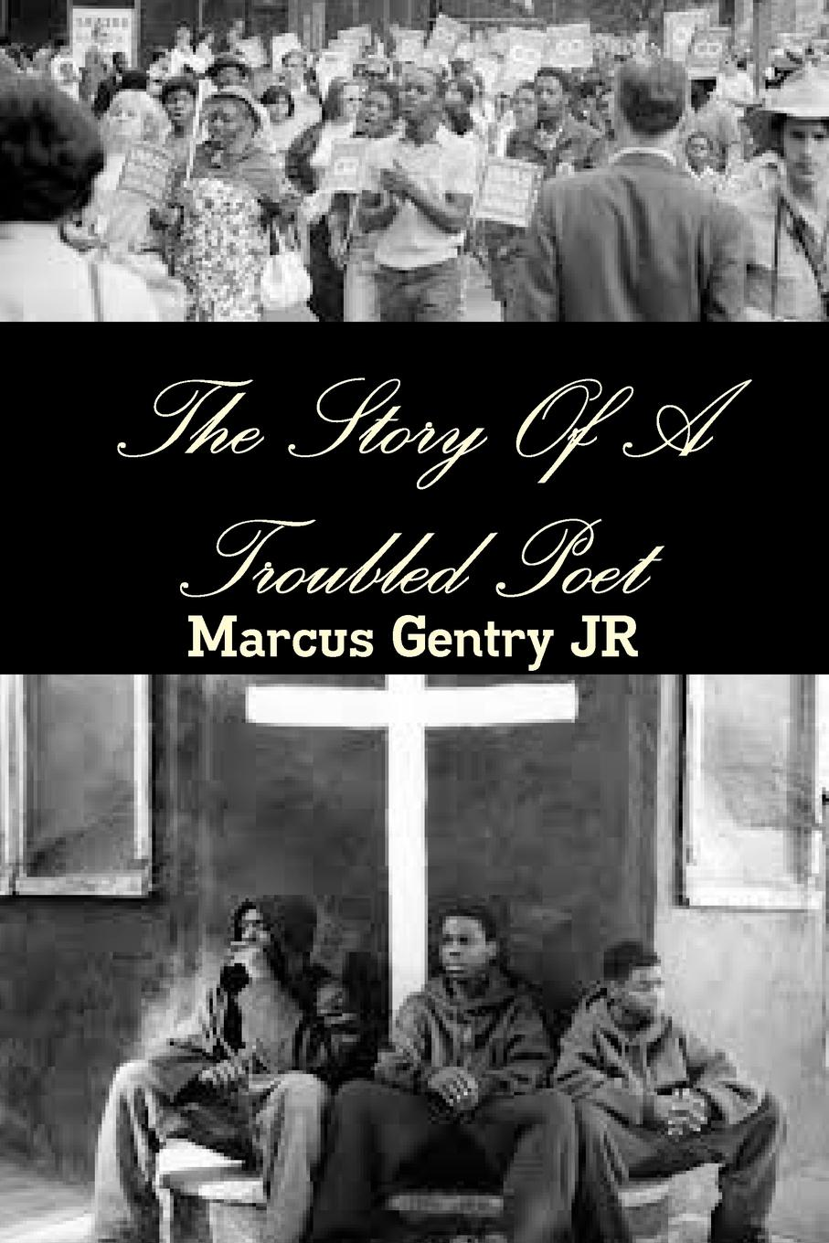 Marcus Gentry JR The Story Of A Troubled Poet the story of my life