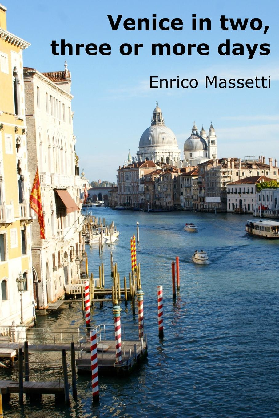 Enrico Massetti Venice in two, three or more days a history of venice