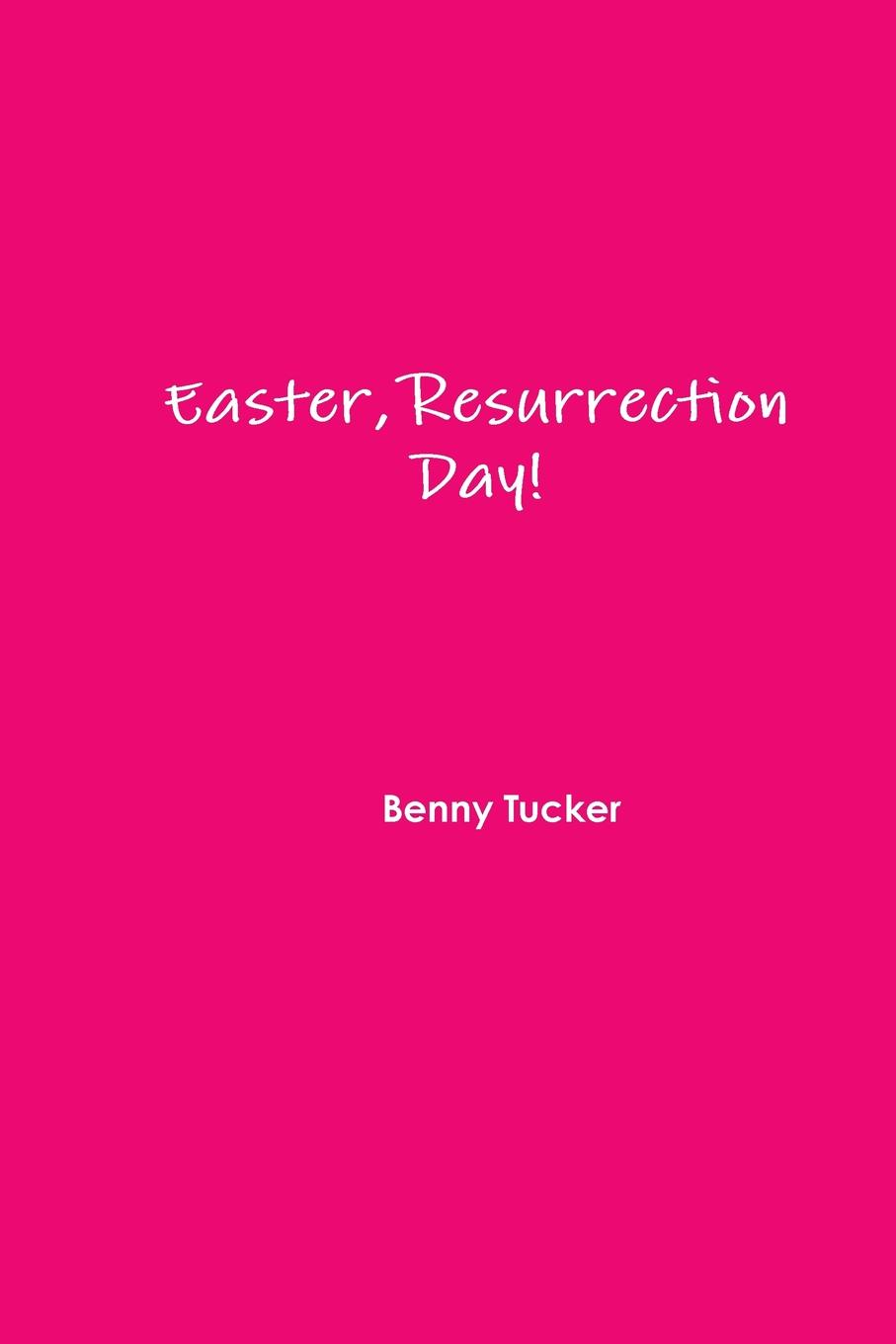 Benny Tucker Easter, Resurrection Day. thomas walla how i personally fell in love with god no strings attached