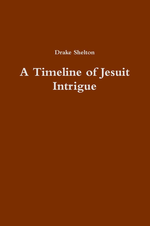 Drake Shelton A Timeline of Jesuit Intrigue michael crichton timeline