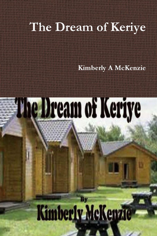 Kimberly A McKenzie The Dream of Keriye cabins