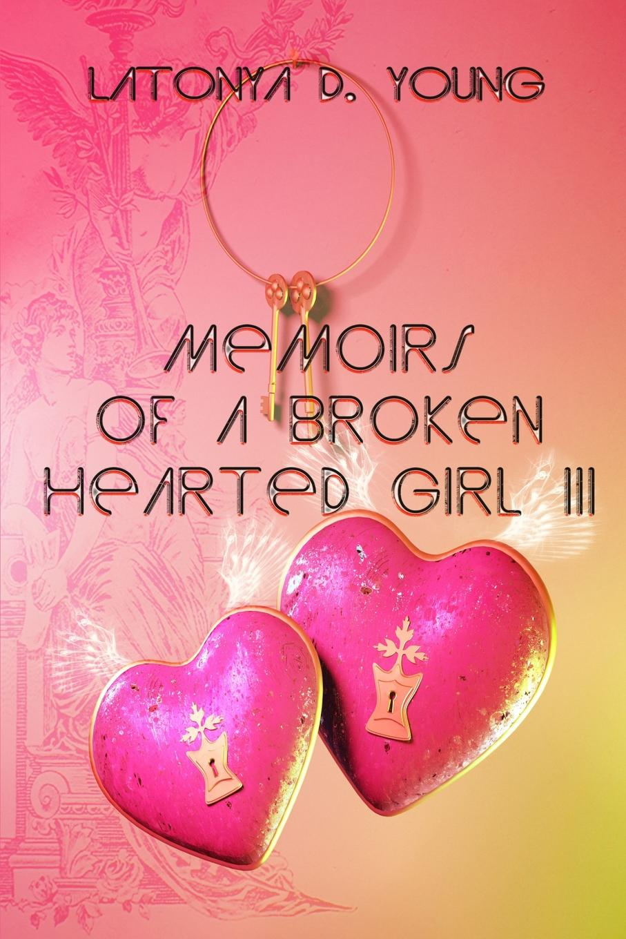 Latonya D Young Memoirs of a Broken Hearted Girl III
