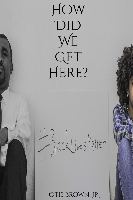 Jr. Otis Brown How Did We Get Here. brown black women in america paper only
