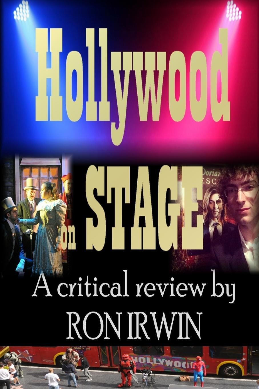 Ron Irwin Hollywood on Stage A critical review by Ron Irwin недорого