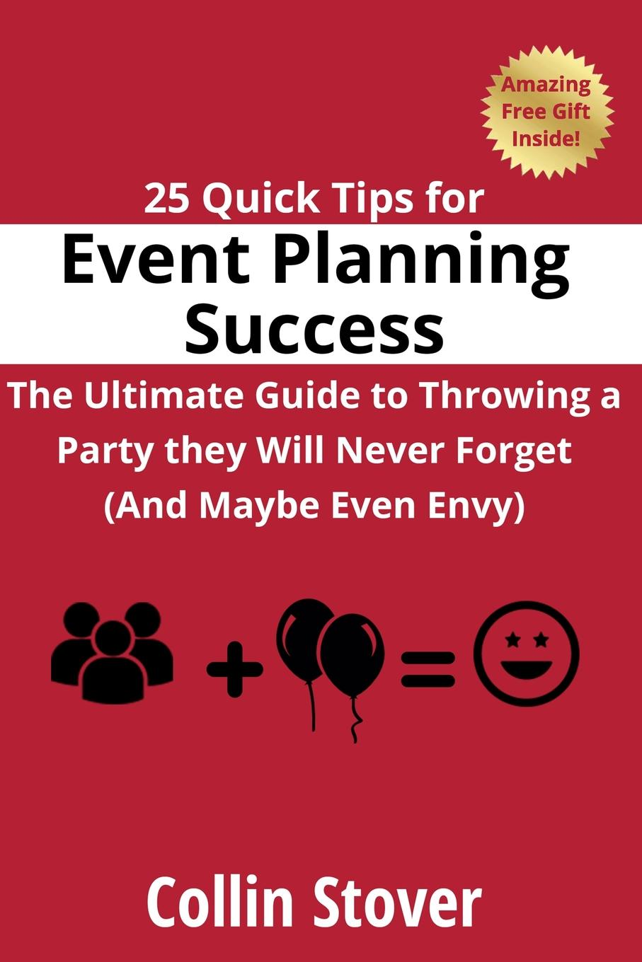 Collin Stover 25 Quick Tips for Event Planning Success. The Ultimate Guide to Throwing a Party they Will Never Forget (And Maybe Even Envy). event