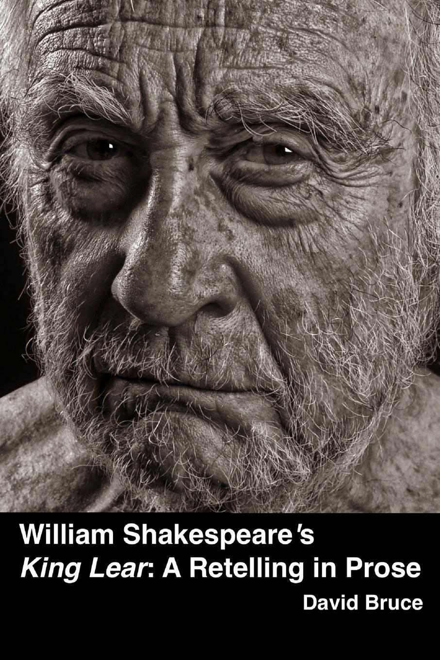 "David Bruce William Shakespeare.s ""King Lear"". A Retelling in Prose"