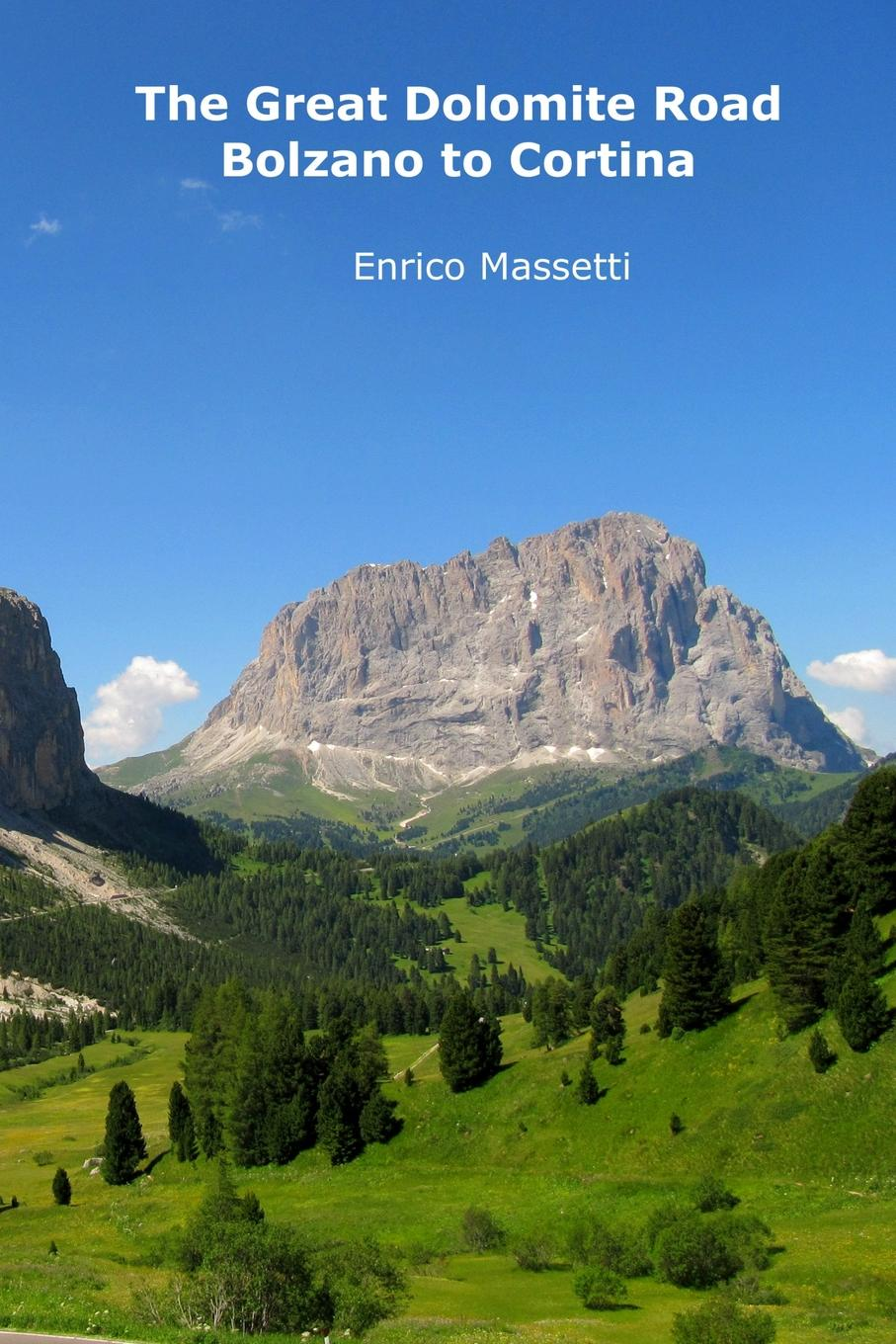 Enrico Massetti The Great Dolomite Road - Bolzano to Cortina