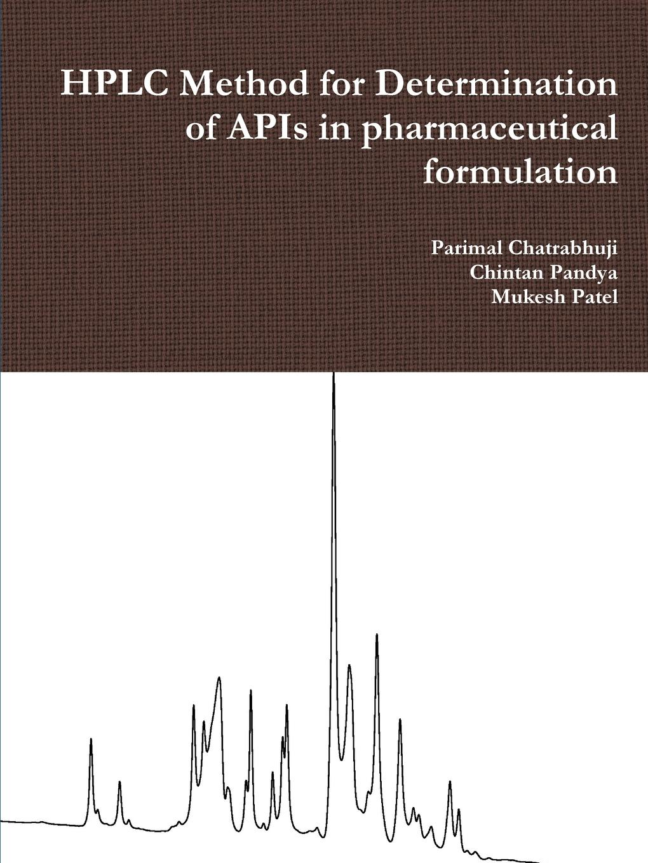 Parimal Chatrabhuji, Chintan Pandya, Mukesh Patel HPLC Method for Determination of APIs in pharmaceutical formulation analytical method development and validation