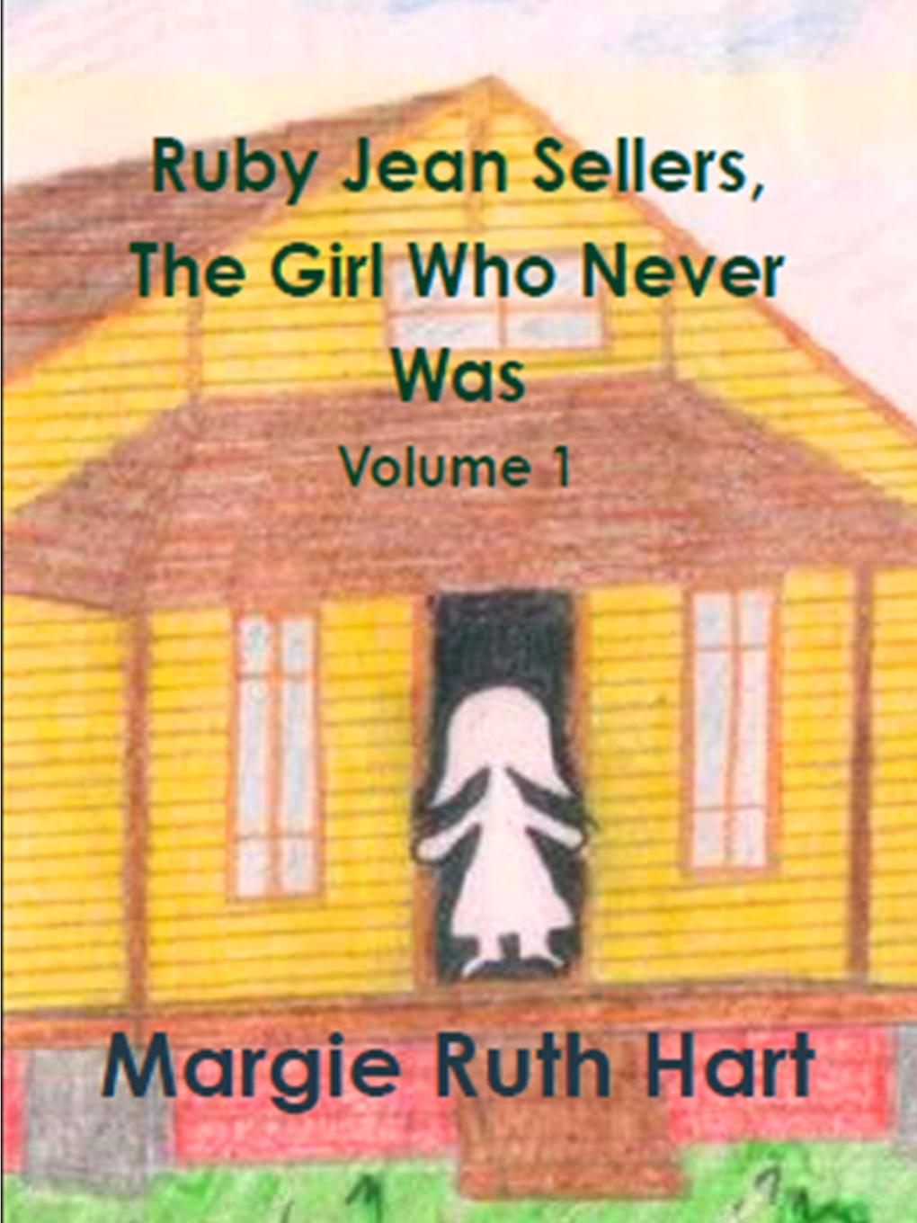 Margie Ruth Hart Ruby Jean Sellers, The Girl Who Never Was Vol. 1