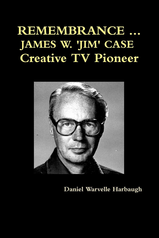 лучшая цена Daniel Warvelle Harbaugh REMEMBRANCE ... JAMES W. .JIM. CASE Creative TV Pioneer