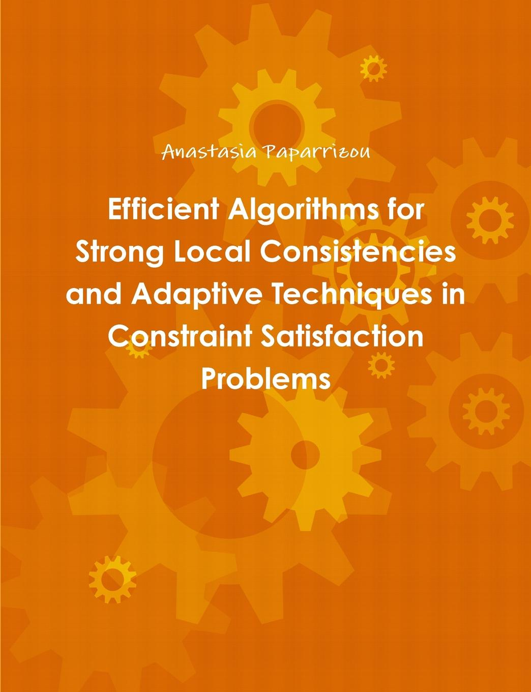 лучшая цена Anastasia Paparrizou Efficient Algorithms for Strong Local Consistencies and Adaptive Techniques in Constraint Satisfaction Problems