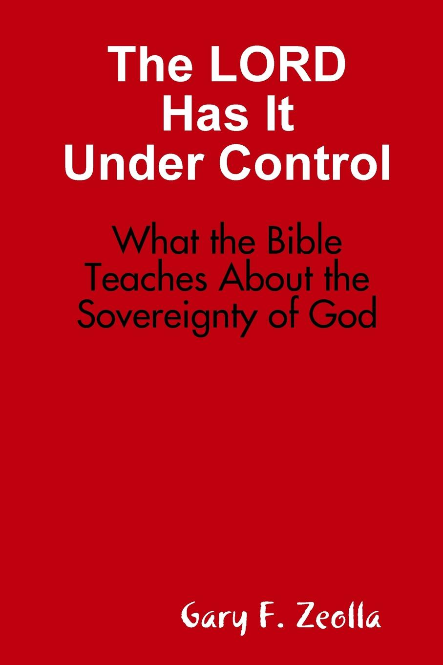 Gary F. Zeolla The LORD Has It Under Control. What the Bible Teaches About the Sovereignty of God sovereignty in transition